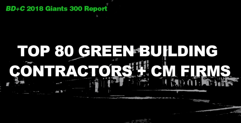 Top 80 Green Building Contractors + CM Firms [2018 Giants 300 Report]