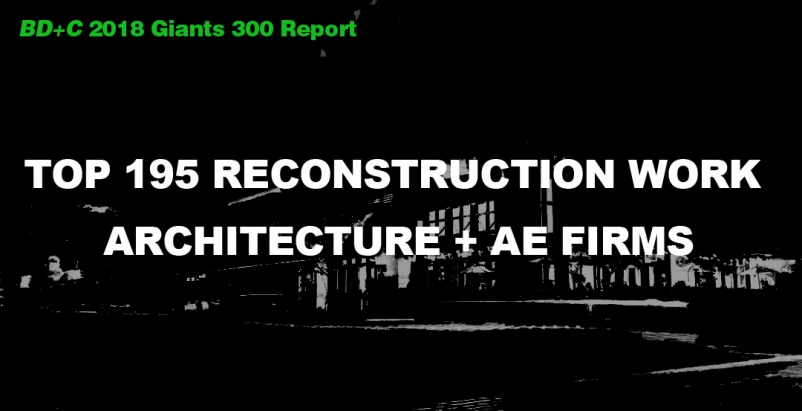 Top 195 Reconstruction Work Architecture + AE Firms [2018 Giants 300 Report]