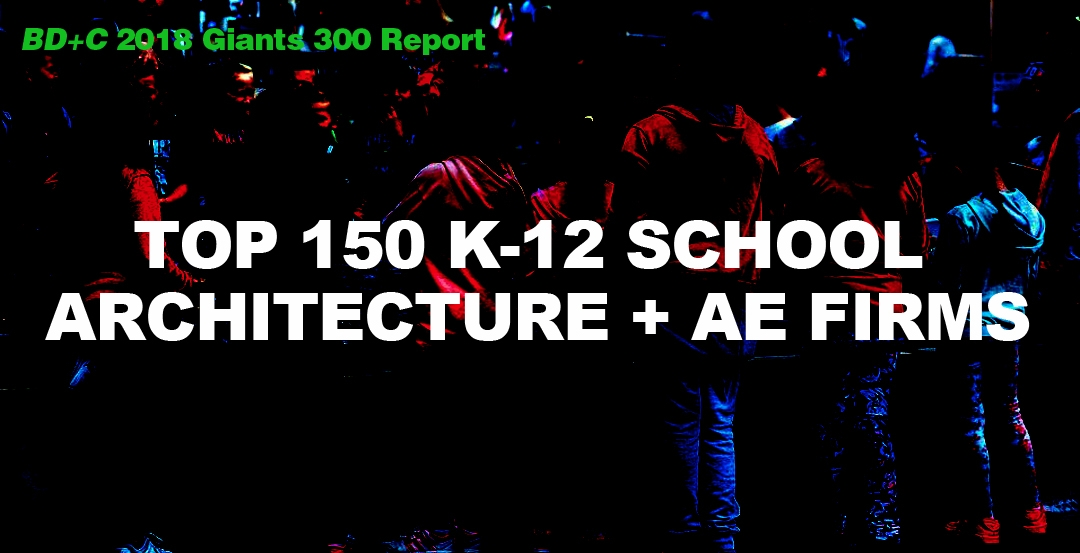 Top 150 K-12 School Architecture + AE Firms [2018 Giants 300 Report]
