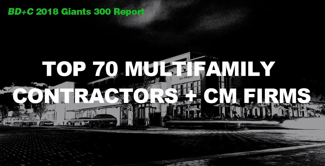Top 70 Multifamily Contractors + CM Firms [2018 Giants 300