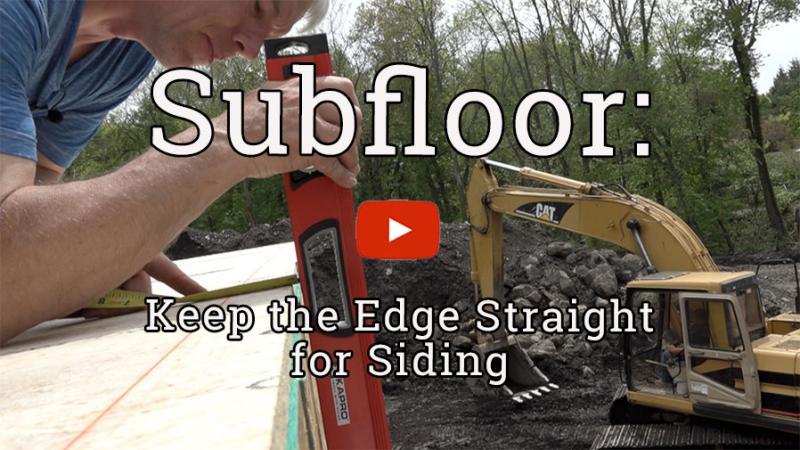 Subfloor Installation 3 of 3: A Straight Edge for Siding