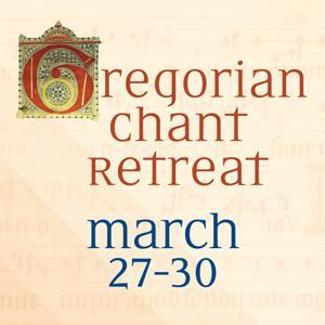 Gregorian chant retreat, March 27-30